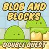 Quête de Double BLOB et blocs jeu